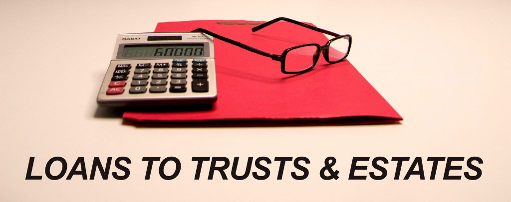 Private Money Lender - Loans to Trusts, Probate and Estates