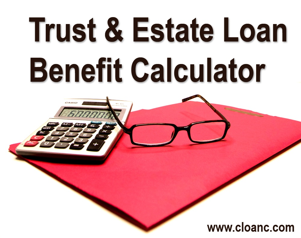Trust and Estate Loan Benefit Calculator